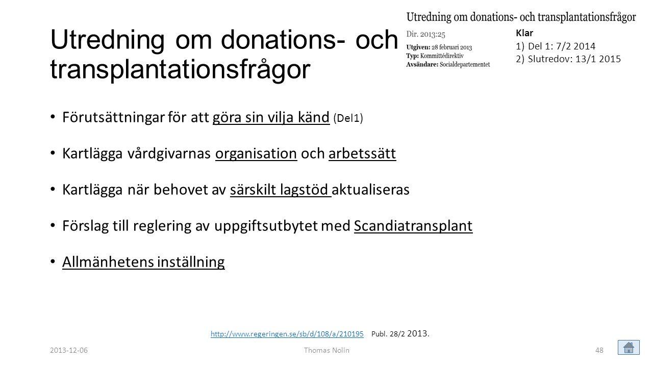 Utredning om donations- och transplantationsfrågor • Förutsättningar för att göra sin vilja känd (Del1) • Kartlägga vårdgivarnas organisation och arbe