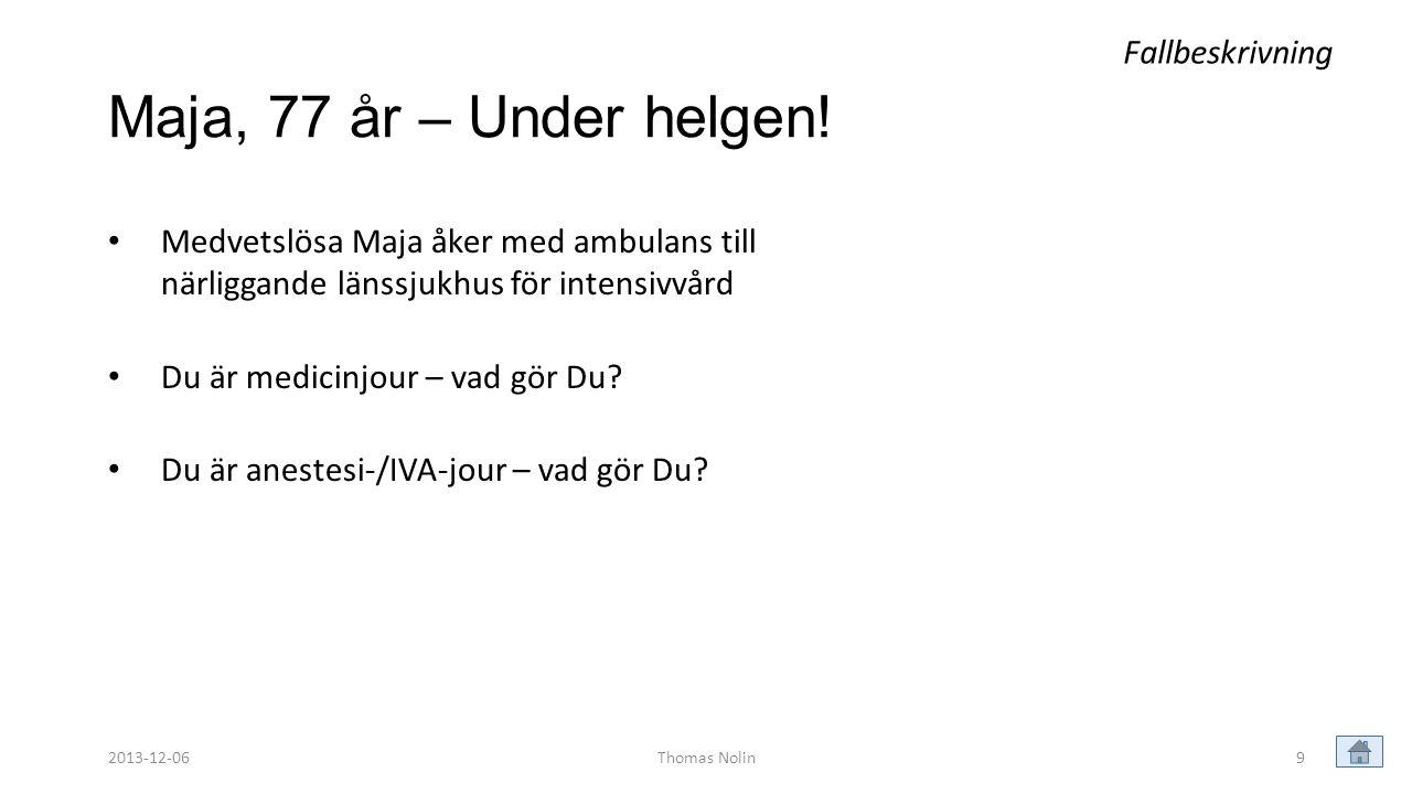 10 Finns indikation för intensivvård.