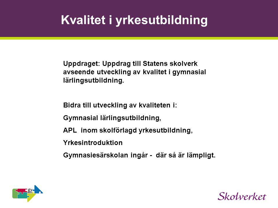 Kvalitet i yrkesutbildning Uppdraget: Uppdrag till Statens skolverk avseende utveckling av kvalitet i gymnasial lärlingsutbildning.