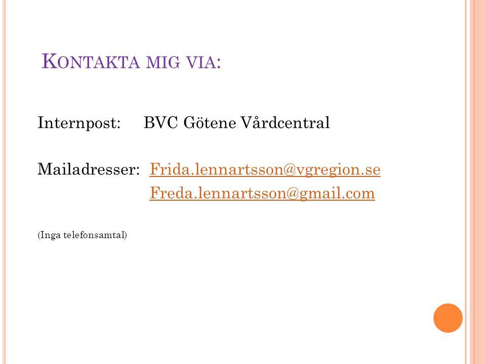 K ONTAKTA MIG VIA : Internpost: BVC Götene Vårdcentral Mailadresser: Frida.lennartsson@vgregion.seFrida.lennartsson@vgregion.se Freda.lennartsson@gmai
