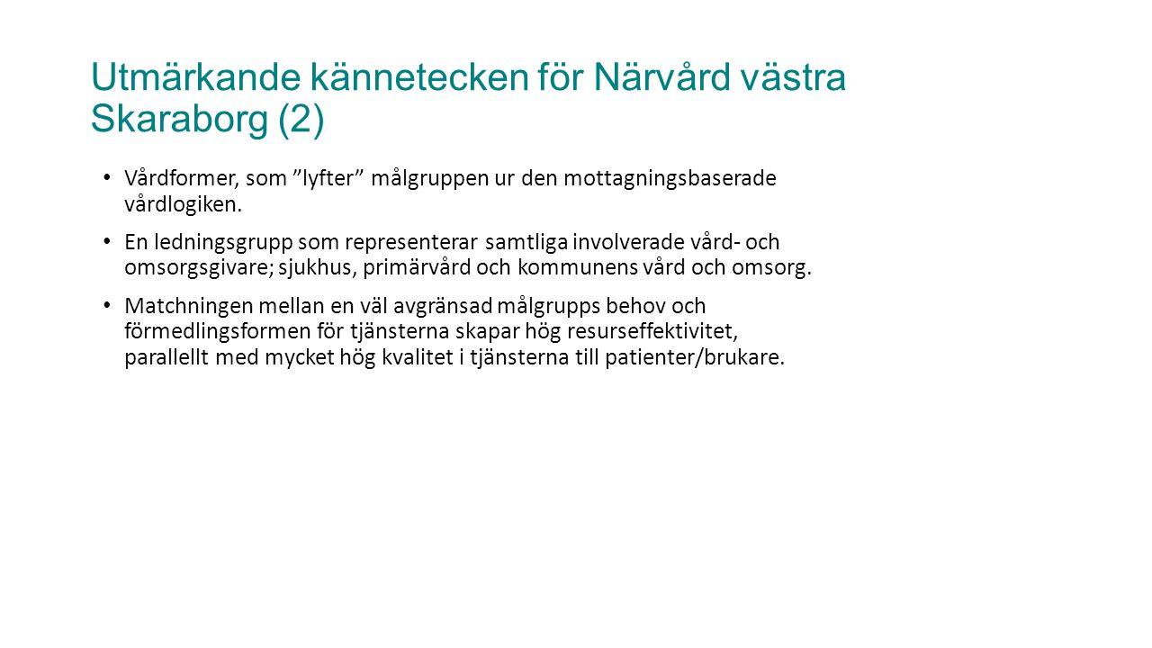 Utmärkande kännetecken för Närvård västra Skaraborg (2) • Vårdformer, som lyfter målgruppen ur den mottagningsbaserade vårdlogiken.