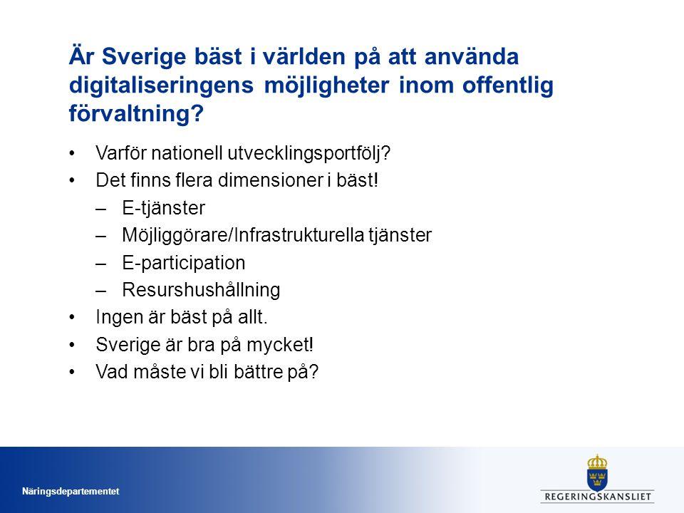 Näringsdepartementet Är Sverige bäst i världen på att använda digitaliseringens möjligheter inom offentlig förvaltning? •Varför nationell utvecklingsp