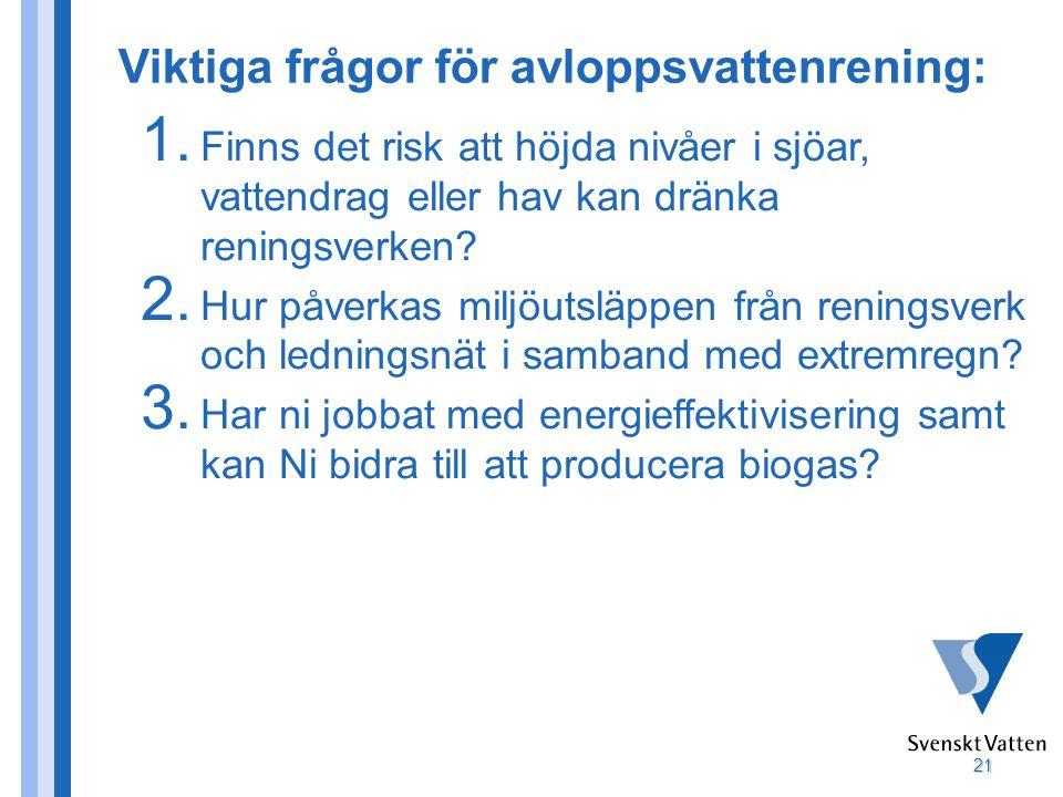 21 Viktiga frågor för avloppsvattenrening: 1. Finns det risk att höjda nivåer i sjöar, vattendrag eller hav kan dränka reningsverken? 2. Hur påverkas