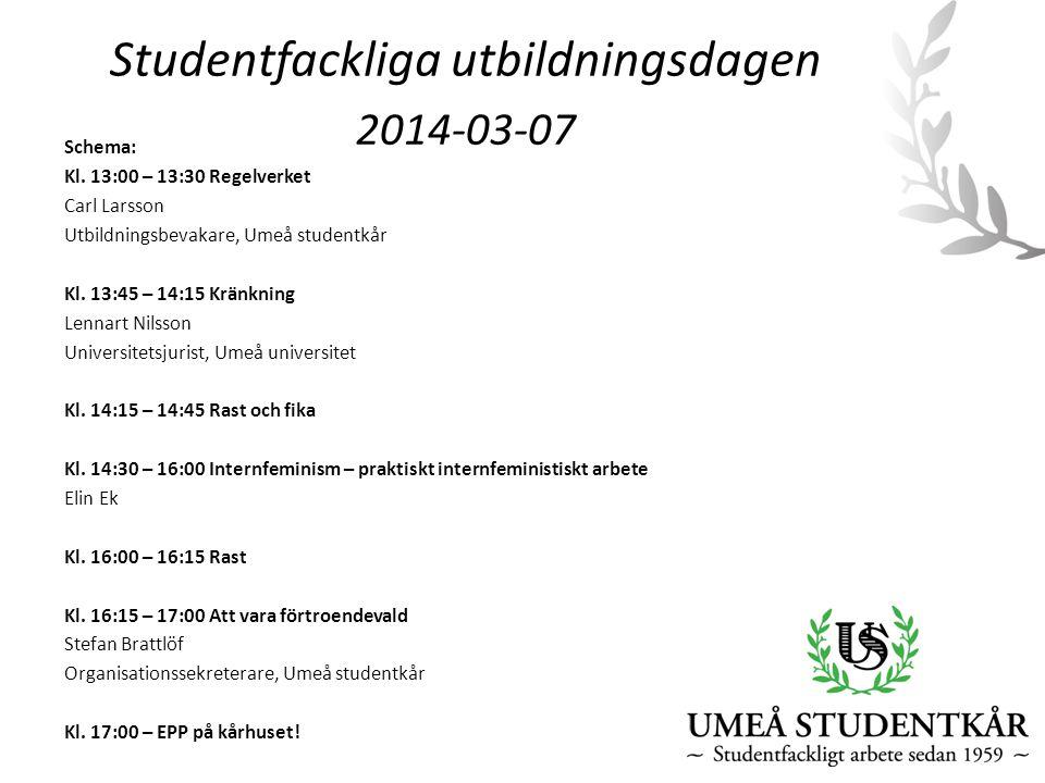 Studentfackliga utbildningsdagen 2014-03-07 Schema: Kl. 13:00 – 13:30 Regelverket Carl Larsson Utbildningsbevakare, Umeå studentkår Kl. 13:45 – 14:15