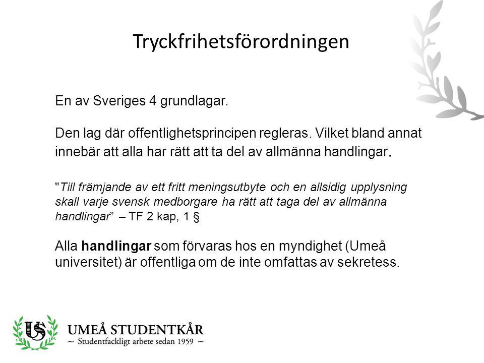 Tryckfrihetsförordningen En av Sveriges 4 grundlagar. Den lag där offentlighetsprincipen regleras. Vilket bland annat innebär att alla har rätt att ta
