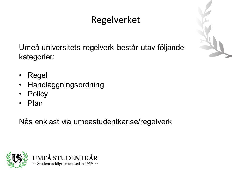 Umeå universitets regelverk består utav följande kategorier: •Regel •Handläggningsordning •Policy •Plan Nås enklast via umeastudentkar.se/regelverk