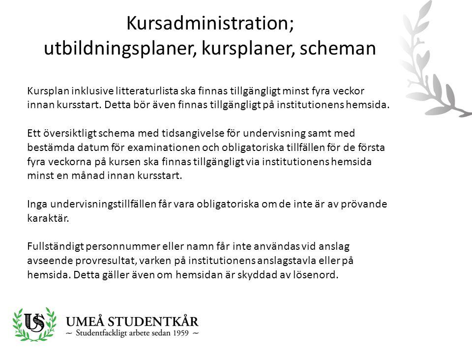 Kursadministration; utbildningsplaner, kursplaner, scheman Kursplan inklusive litteraturlista ska finnas tillgängligt minst fyra veckor innan kursstar