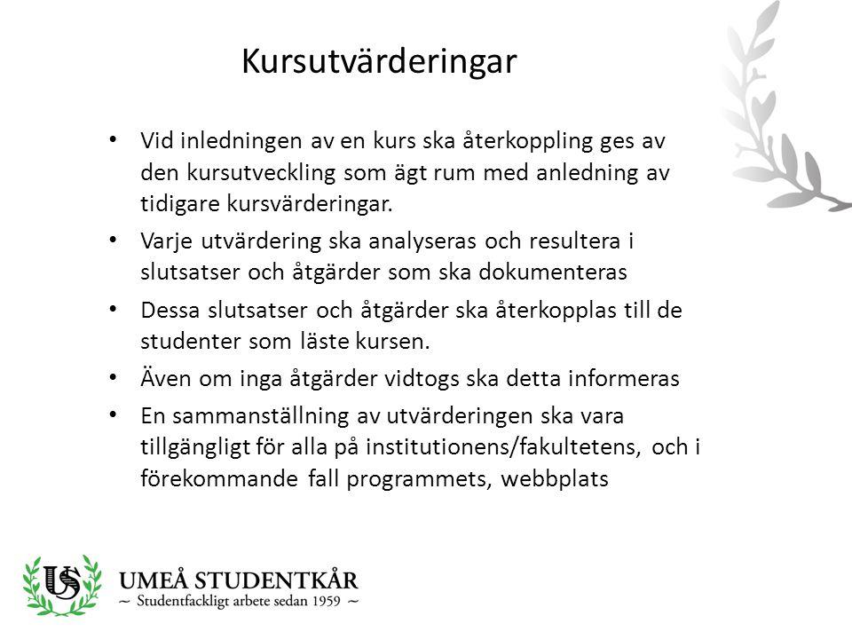 • Vid inledningen av en kurs ska återkoppling ges av den kursutveckling som ägt rum med anledning av tidigare kursvärderingar. • Varje utvärdering ska