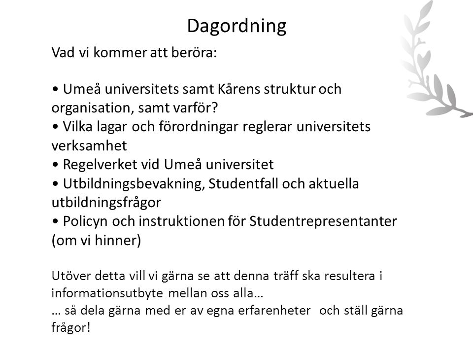 Dagordning Vad vi kommer att beröra: • Umeå universitets samt Kårens struktur och organisation, samt varför? • Vilka lagar och förordningar reglerar u