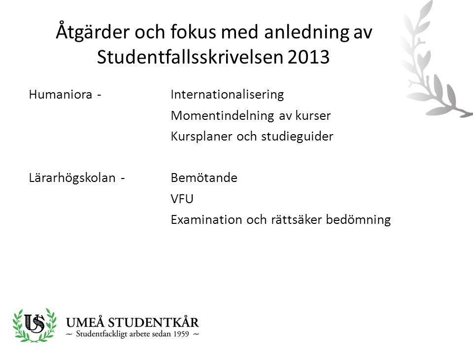 Åtgärder och fokus med anledning av Studentfallsskrivelsen 2013 Humaniora - Internationalisering Momentindelning av kurser Kursplaner och studieguider Lärarhögskolan -Bemötande VFU Examination och rättsäker bedömning