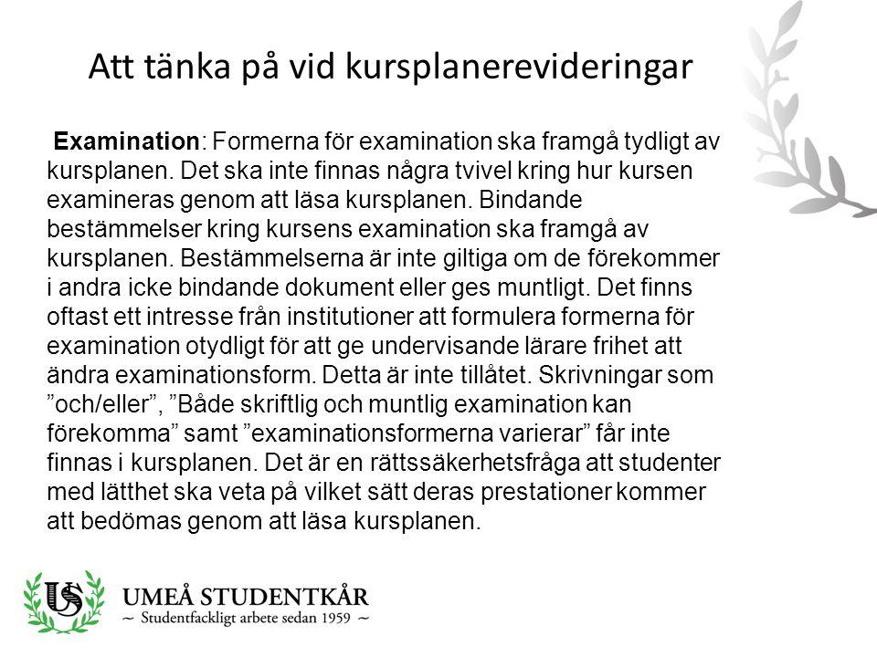 Att tänka på vid kursplanerevideringar Examination: Formerna för examination ska framgå tydligt av kursplanen. Det ska inte finnas några tvivel kring