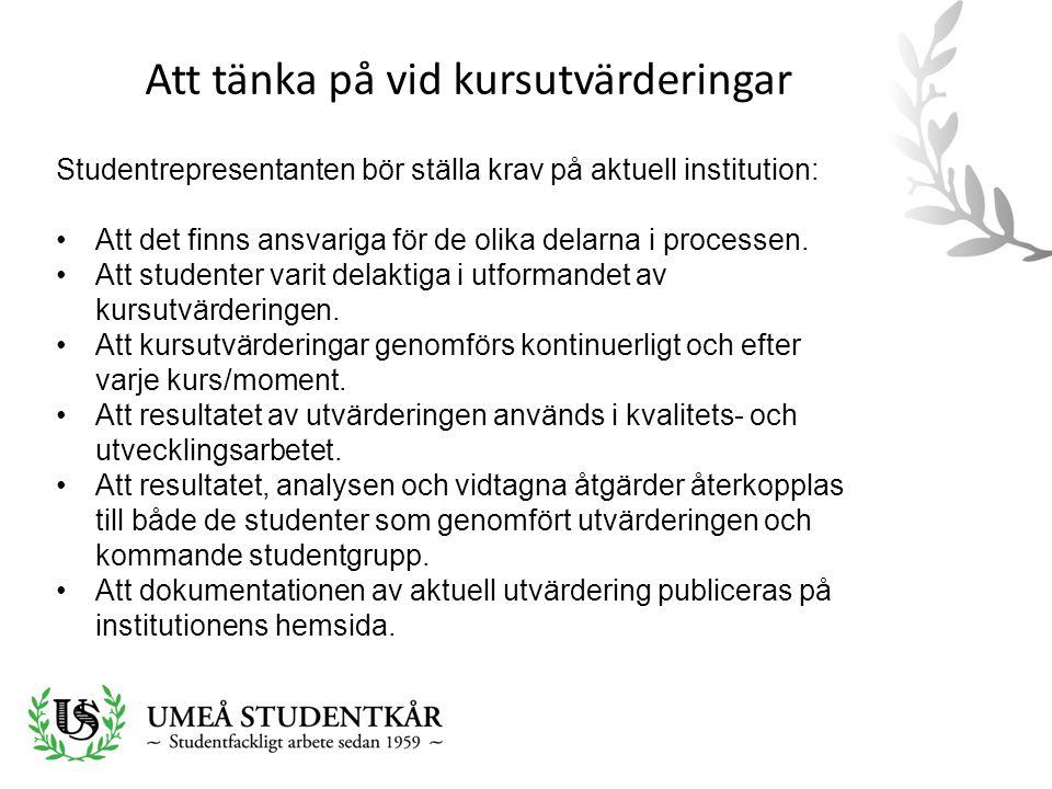 Att tänka på vid kursutvärderingar Studentrepresentanten bör ställa krav på aktuell institution: •Att det finns ansvariga för de olika delarna i proce
