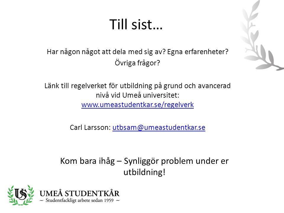 Till sist… Kom bara ihåg – Synliggör problem under er utbildning! Har någon något att dela med sig av? Egna erfarenheter? Övriga frågor? Länk till reg