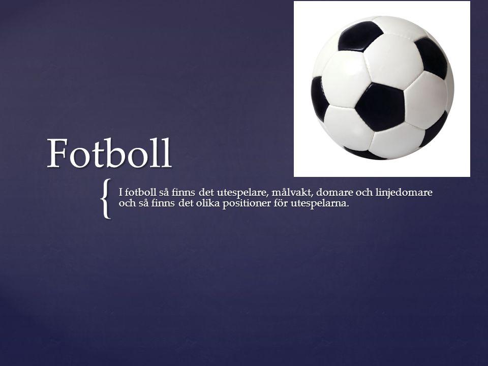 { Fotboll I fotboll så finns det utespelare, målvakt, domare och linjedomare och så finns det olika positioner för utespelarna.