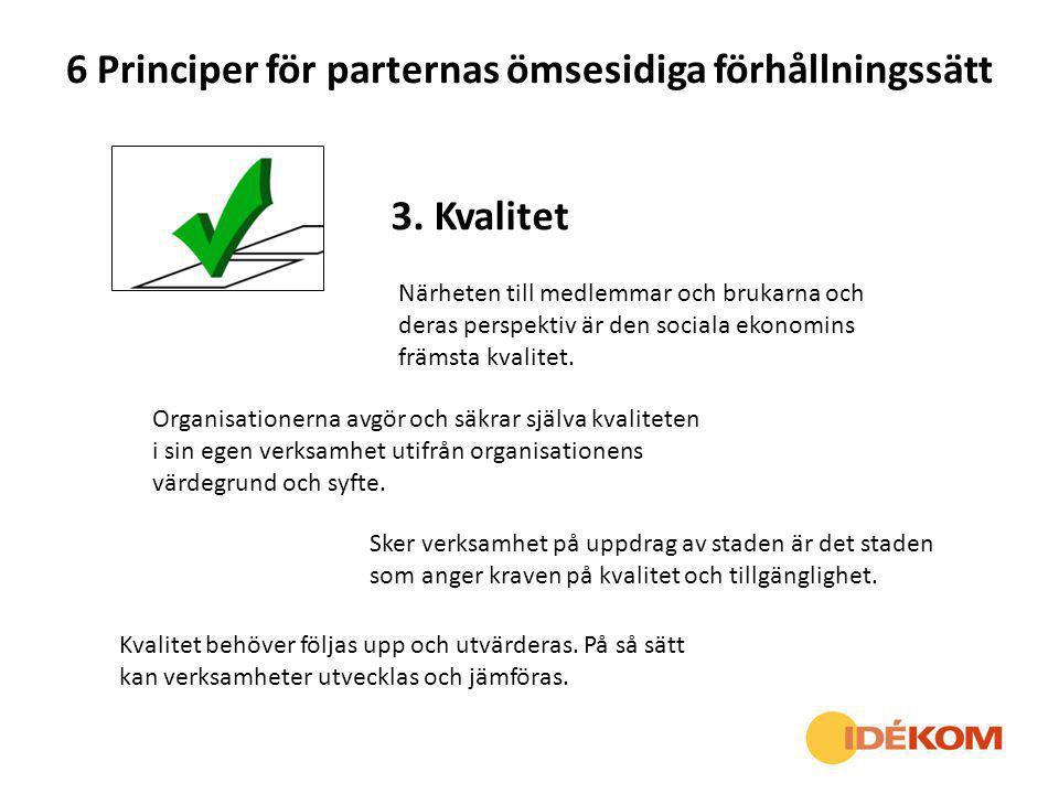 6 Principer för parternas ömsesidiga förhållningssätt 3. Kvalitet Närheten till medlemmar och brukarna och deras perspektiv är den sociala ekonomins f