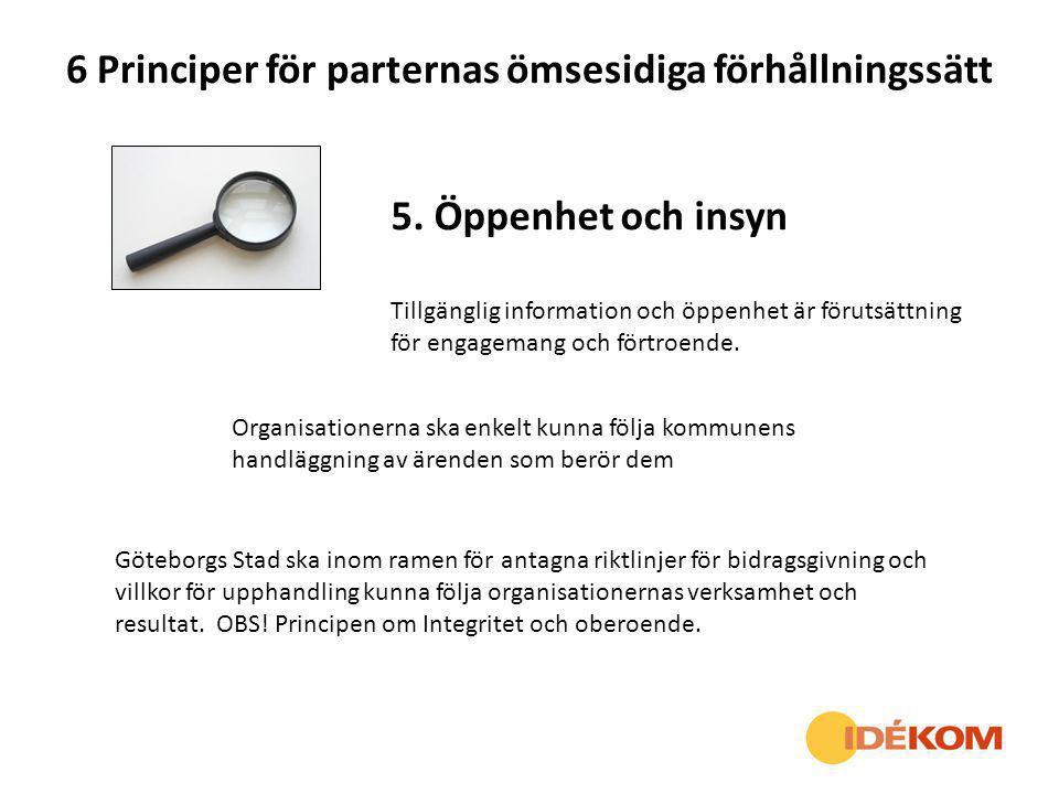 6 Principer för parternas ömsesidiga förhållningssätt 5. Öppenhet och insyn Tillgänglig information och öppenhet är förutsättning för engagemang och f