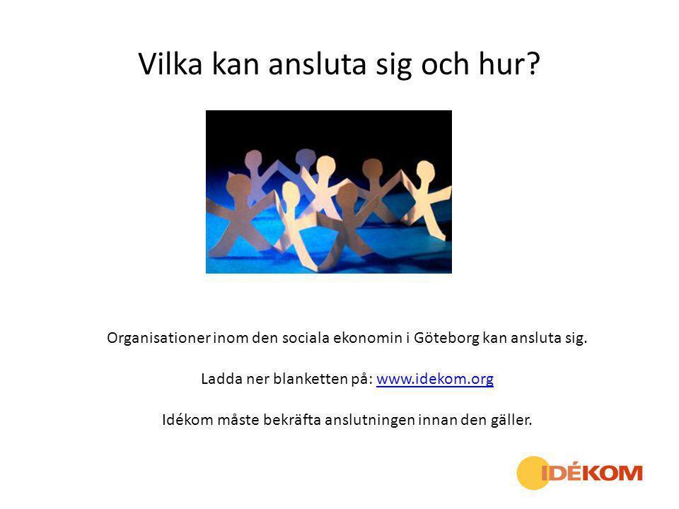 Vilka kan ansluta sig och hur? Organisationer inom den sociala ekonomin i Göteborg kan ansluta sig. Ladda ner blanketten på: www.idekom.orgwww.idekom.