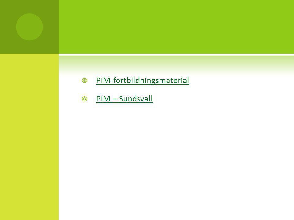  PIM-fortbildningsmaterial PIM-fortbildningsmaterial  PIM – Sundsvall PIM – Sundsvall