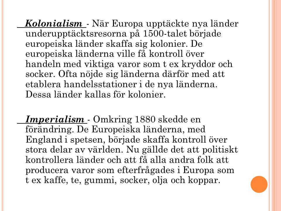 Kolonialism - När Europa upptäckte nya länder underupptäcktsresorna på 1500-talet började europeiska länder skaffa sig kolonier. De europeiska ländern