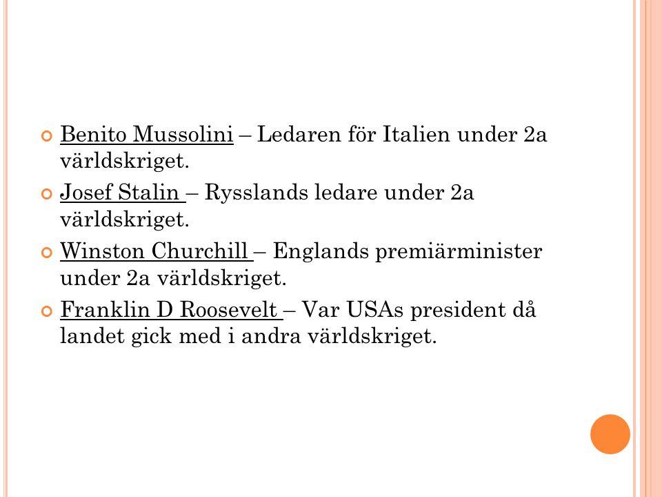 Benito Mussolini – Ledaren för Italien under 2a världskriget. Josef Stalin – Rysslands ledare under 2a världskriget. Winston Churchill – Englands prem