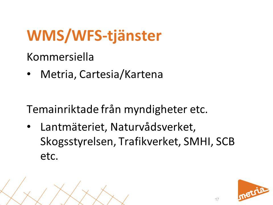 WMS/WFS-tjänster Kommersiella • Metria, Cartesia/Kartena Temainriktade från myndigheter etc. • Lantmäteriet, Naturvådsverket, Skogsstyrelsen, Trafikve