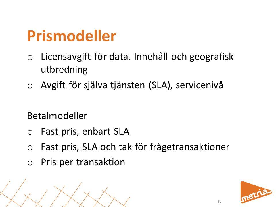 Prismodeller o Licensavgift för data. Innehåll och geografisk utbredning o Avgift för själva tjänsten (SLA), servicenivå Betalmodeller o Fast pris, en
