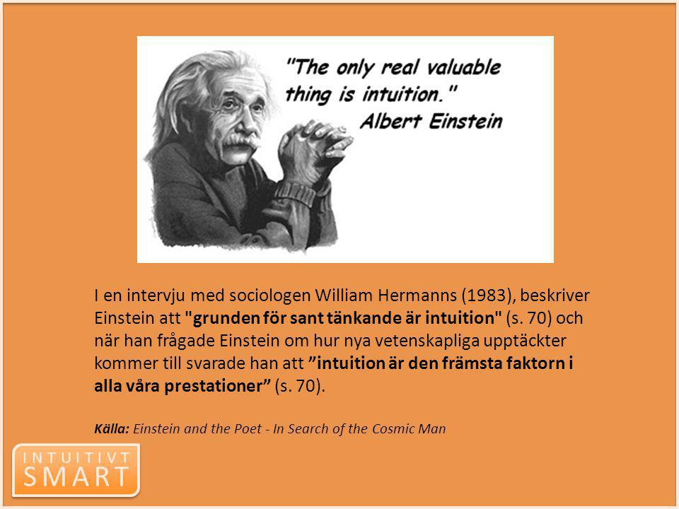 INTUITIVT SMART INTUITIVT SMART I en intervju med sociologen William Hermanns (1983), beskriver Einstein att