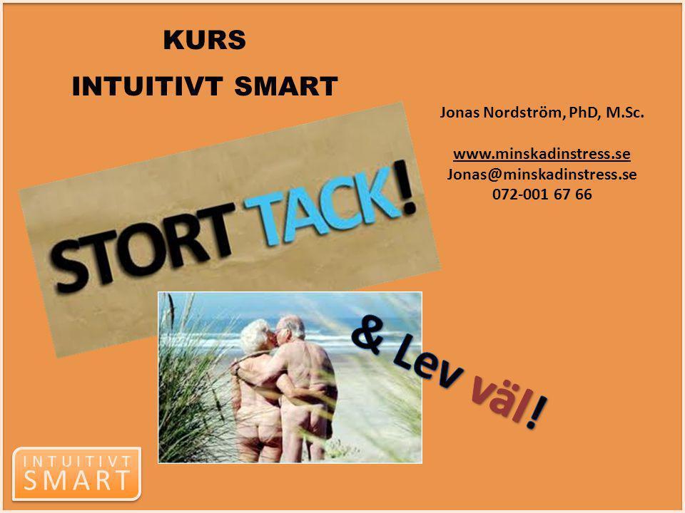 INTUITIVT SMART INTUITIVT SMART KURS INTUITIVT SMART Jonas Nordström, PhD, M.Sc. www.minskadinstress.se Jonas@minskadinstress.se 072-001 67 66