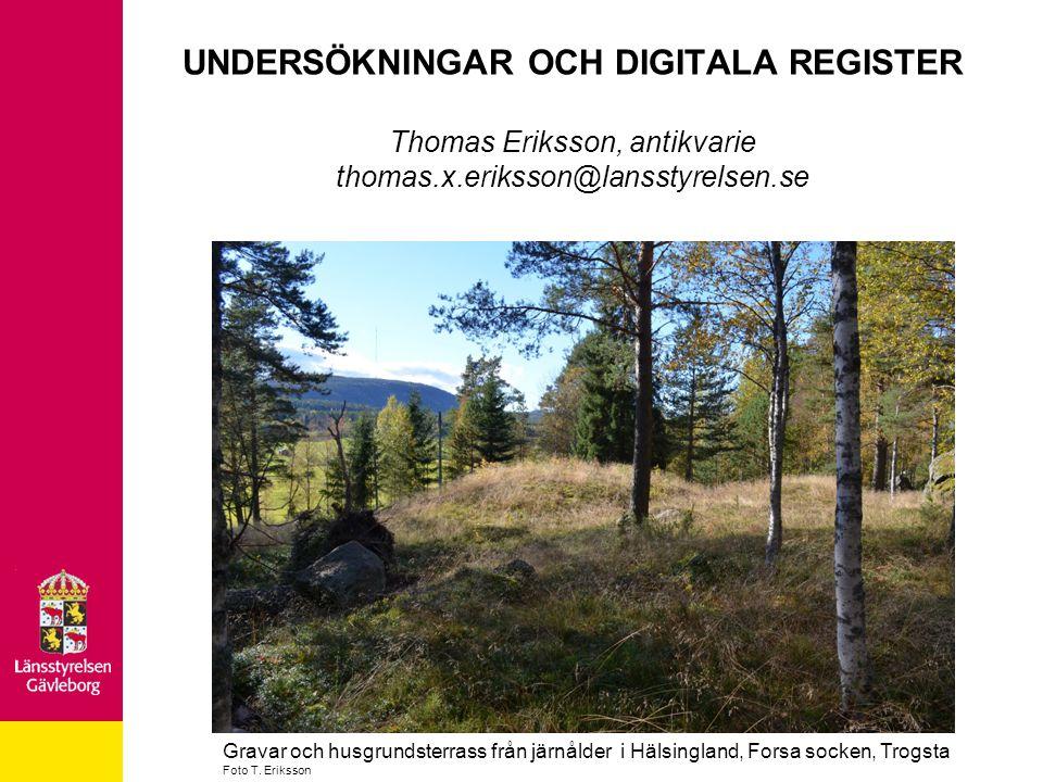 UNDERSÖKNINGAR OCH DIGITALA REGISTER Thomas Eriksson, antikvarie thomas.x.eriksson@lansstyrelsen.se Gravar och husgrundsterrass från järnålder i Hälsi