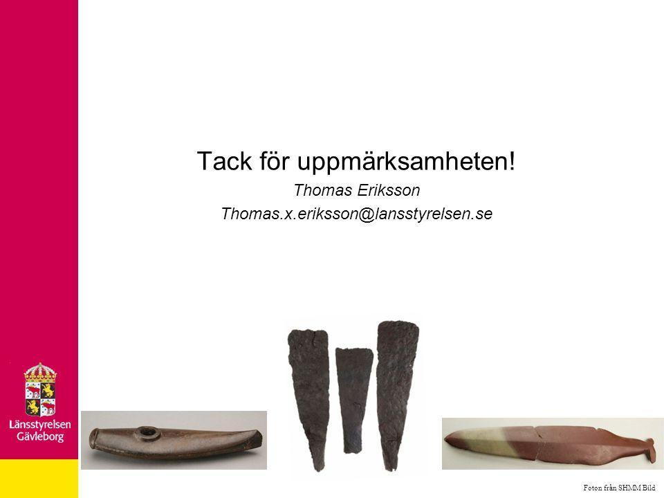 Tack för uppmärksamheten! Thomas Eriksson Thomas.x.eriksson@lansstyrelsen.se Foton från SHMM Bild