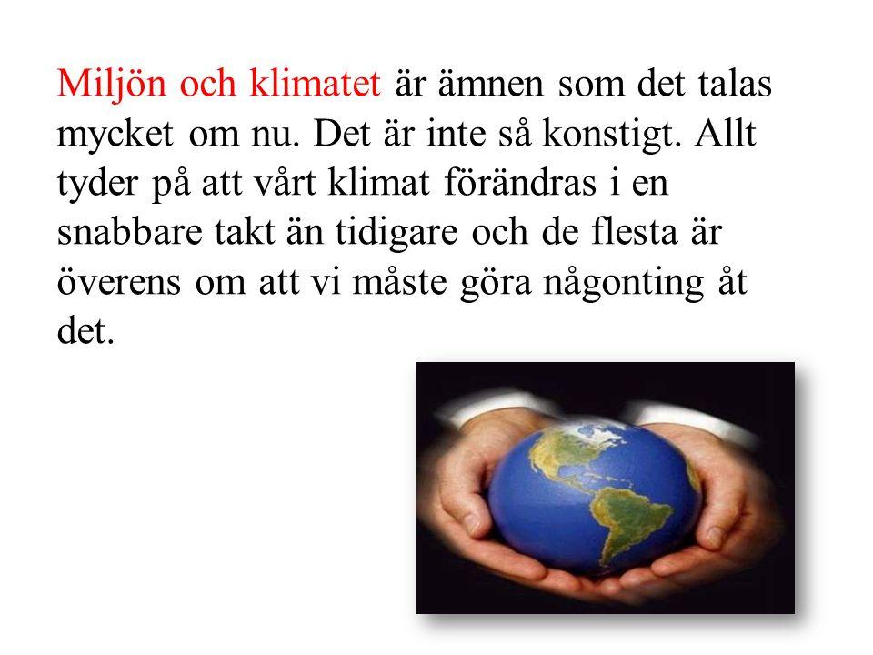 Miljön och klimatet är ämnen som det talas mycket om nu. Det är inte så konstigt. Allt tyder på att vårt klimat förändras i en snabbare takt än tidiga