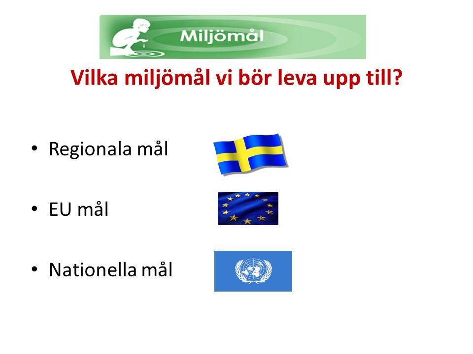 • Regionala mål • EU mål • Nationella mål Vilka miljömål vi bör leva upp till?