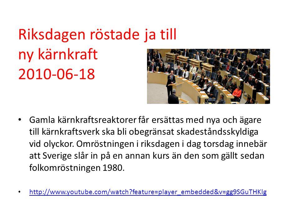 Riksdagen röstade ja till ny kärnkraft 2010-06-18 • Gamla kärnkraftsreaktorer får ersättas med nya och ägare till kärnkraftsverk ska bli obegränsat sk