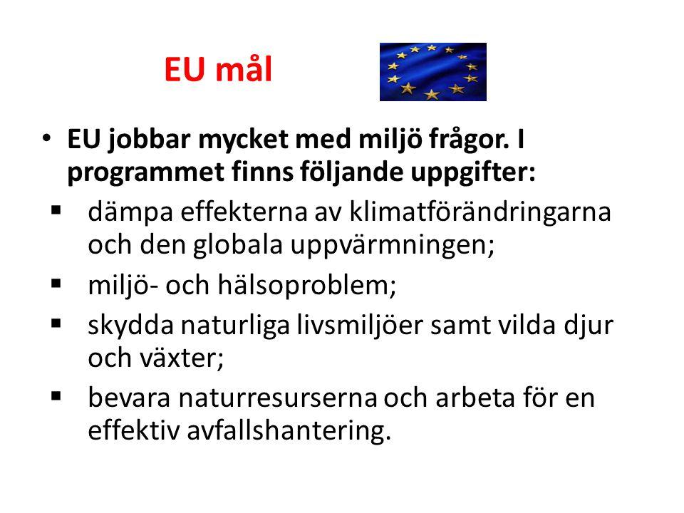 EU mål • EU jobbar mycket med miljö frågor. I programmet finns följande uppgifter:  dämpa effekterna av klimatförändringarna och den globala uppvärmn