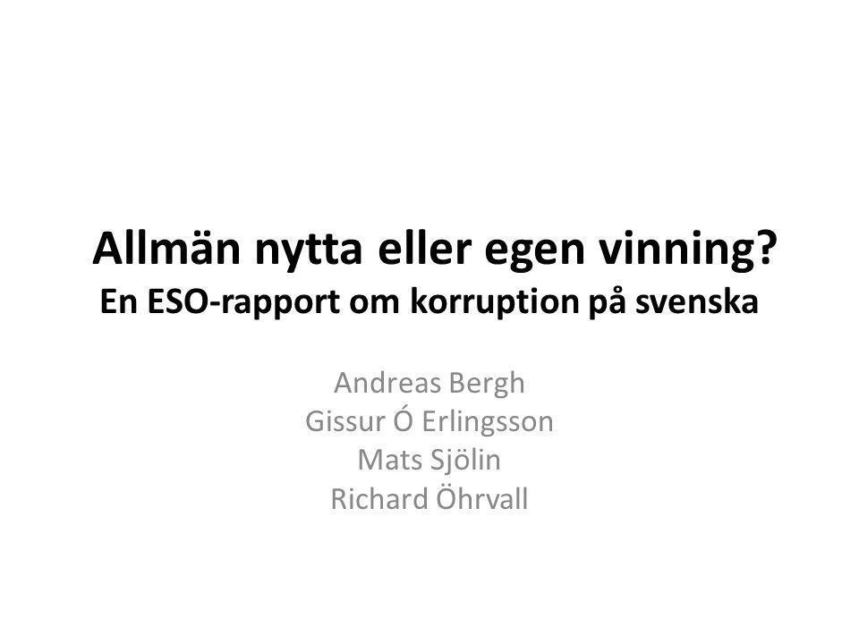 Allmän nytta eller egen vinning? En ESO-rapport om korruption på svenska Andreas Bergh Gissur Ó Erlingsson Mats Sjölin Richard Öhrvall