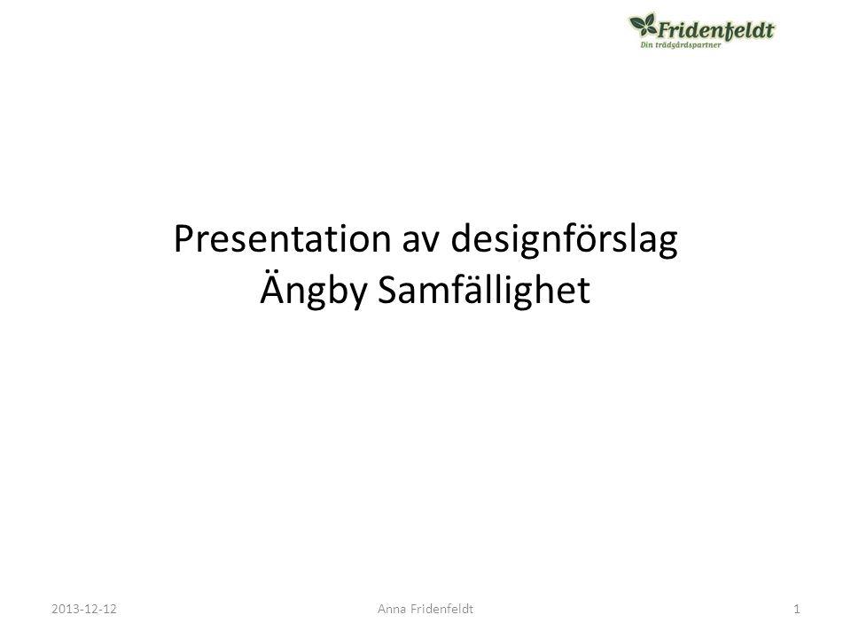 Innehåll • Gestaltning • Växtbeskrivning & Bilder • Anläggning 22013-12-12Anna Fridenfeldt
