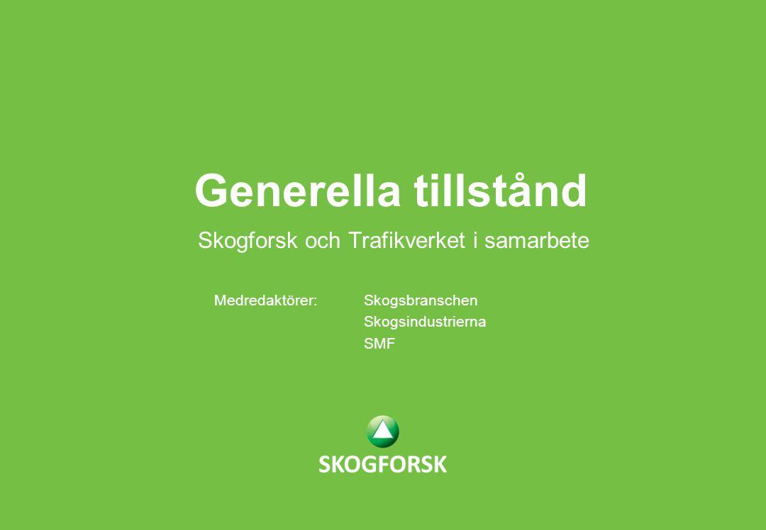 Skogforsk och Trafikverket i samarbete Generella tillstånd Medredaktörer: Skogsbranschen Skogsindustrierna SMF