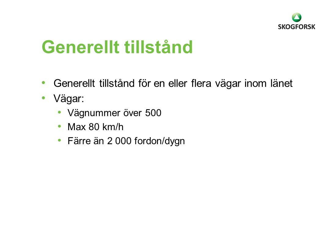Generellt tillstånd • Generellt tillstånd för en eller flera vägar inom länet • Vägar: • Vägnummer över 500 • Max 80 km/h • Färre än 2 000 fordon/dygn