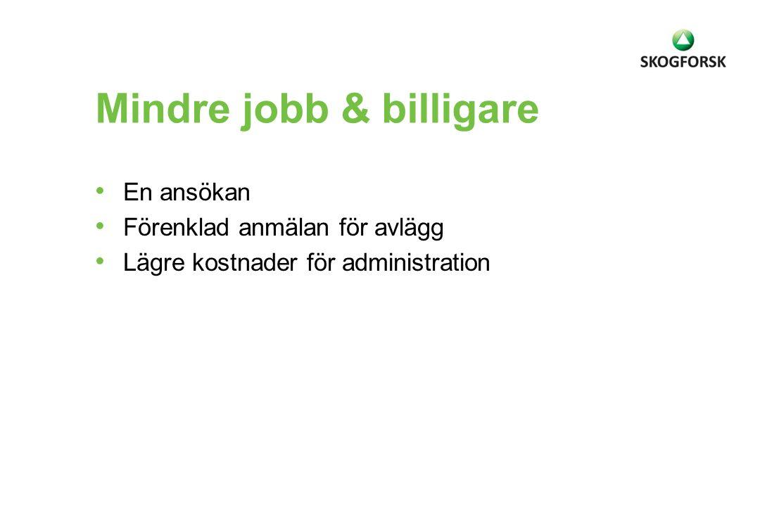Mindre jobb & billigare • En ansökan • Förenklad anmälan för avlägg • Lägre kostnader för administration