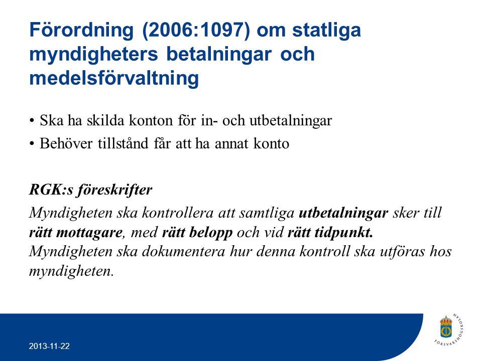 2013-11-22 Förordning (2006:1097) om statliga myndigheters betalningar och medelsförvaltning •Ska ha skilda konton för in- och utbetalningar •Behöver