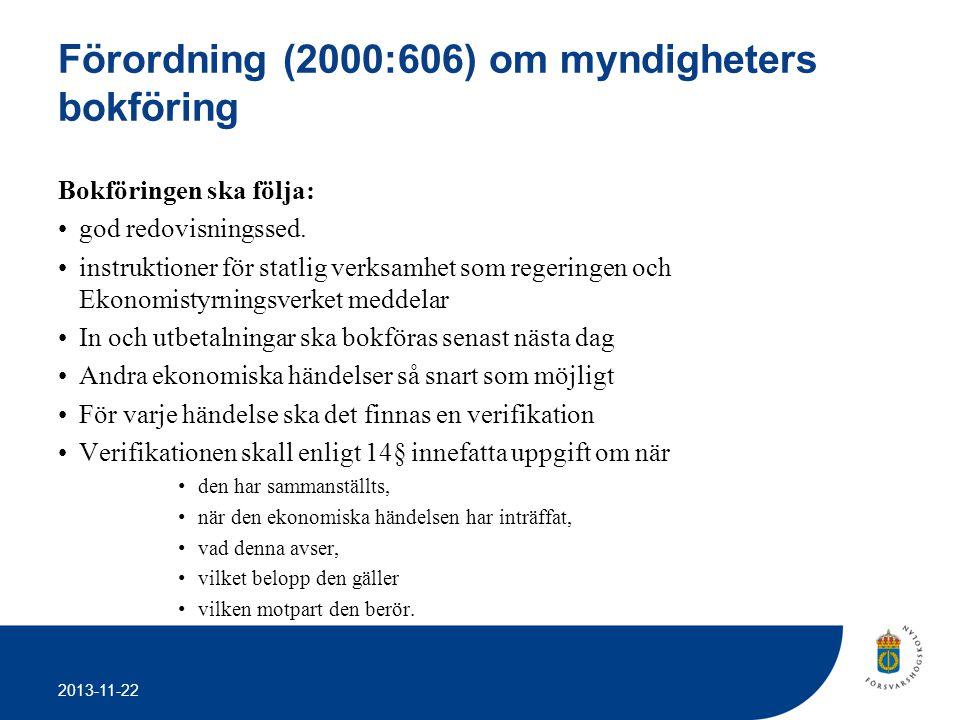 2013-11-22 Förordning (2000:606) om myndigheters bokföring Bokföringen ska följa: •god redovisningssed. •instruktioner för statlig verksamhet som rege