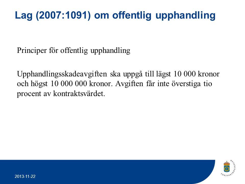 2013-11-22 Lag (2007:1091) om offentlig upphandling Principer för offentlig upphandling Upphandlingsskadeavgiften ska uppgå till lägst 10 000 kronor o