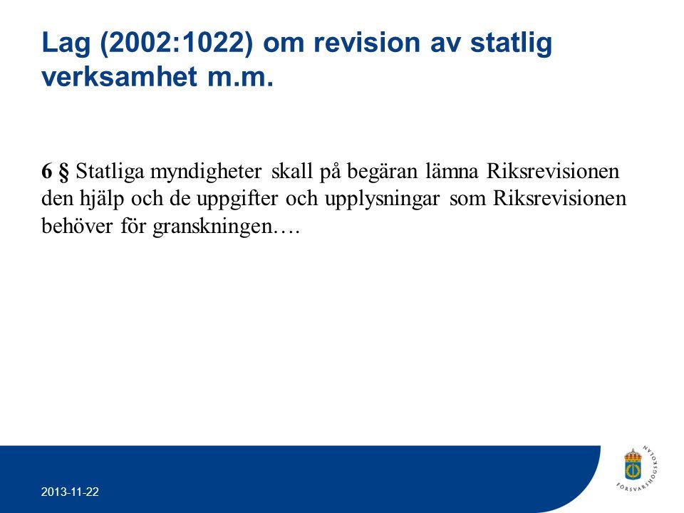 2013-11-22 Lag (2002:1022) om revision av statlig verksamhet m.m. 6 § Statliga myndigheter skall på begäran lämna Riksrevisionen den hjälp och de uppg
