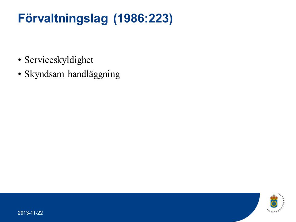 2013-11-22 Förvaltningslag (1986:223) •Serviceskyldighet •Skyndsam handläggning