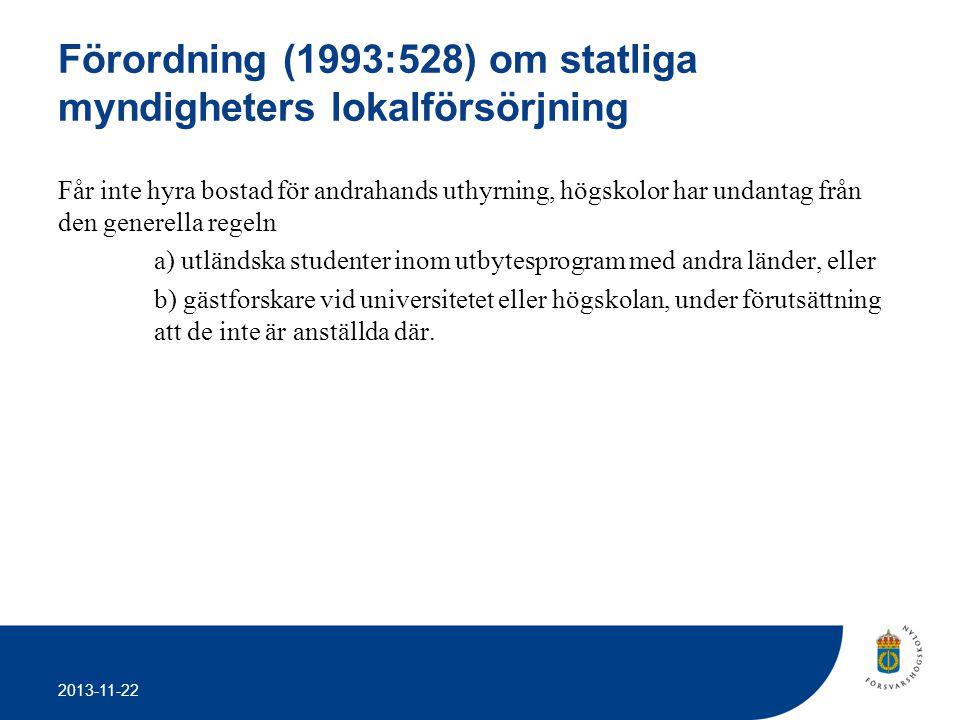 2013-11-22 Förordning (1993:528) om statliga myndigheters lokalförsörjning Får inte hyra bostad för andrahands uthyrning, högskolor har undantag från