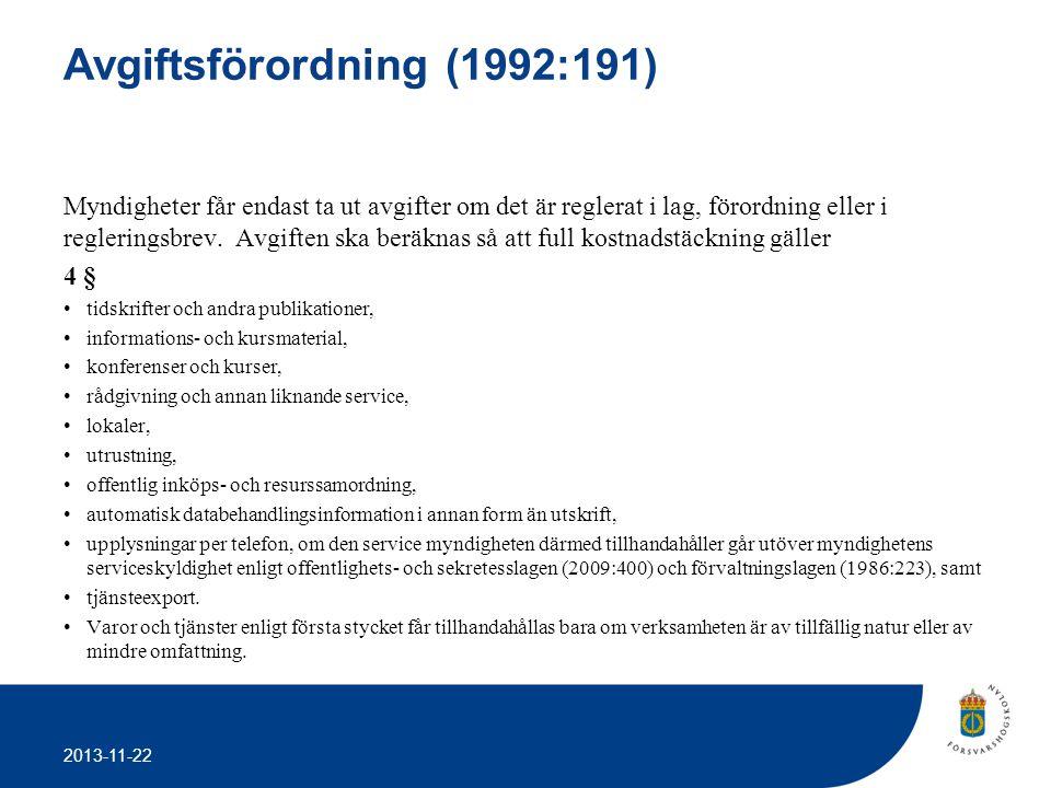 2013-11-22 Avgiftsförordning (1992:191) Myndigheter får endast ta ut avgifter om det är reglerat i lag, förordning eller i regleringsbrev. Avgiften sk