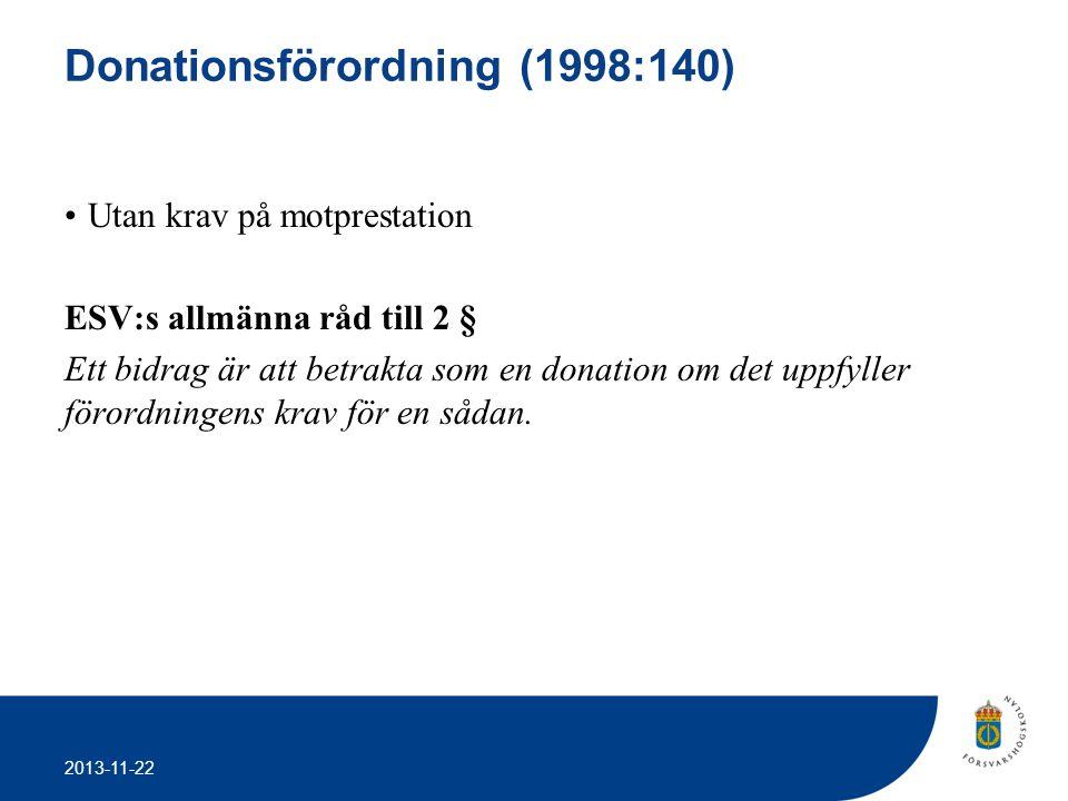 2013-11-22 Donationsförordning (1998:140) •Utan krav på motprestation ESV:s allmänna råd till 2 § Ett bidrag är att betrakta som en donation om det up