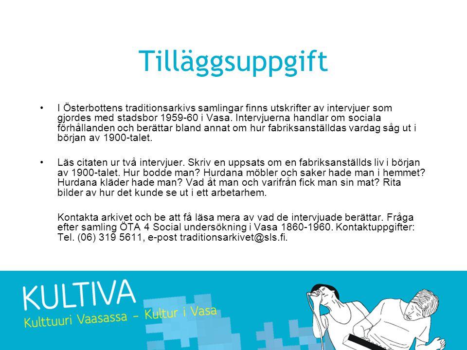 Tilläggsuppgift •I Österbottens traditionsarkivs samlingar finns utskrifter av intervjuer som gjordes med stadsbor 1959-60 i Vasa.