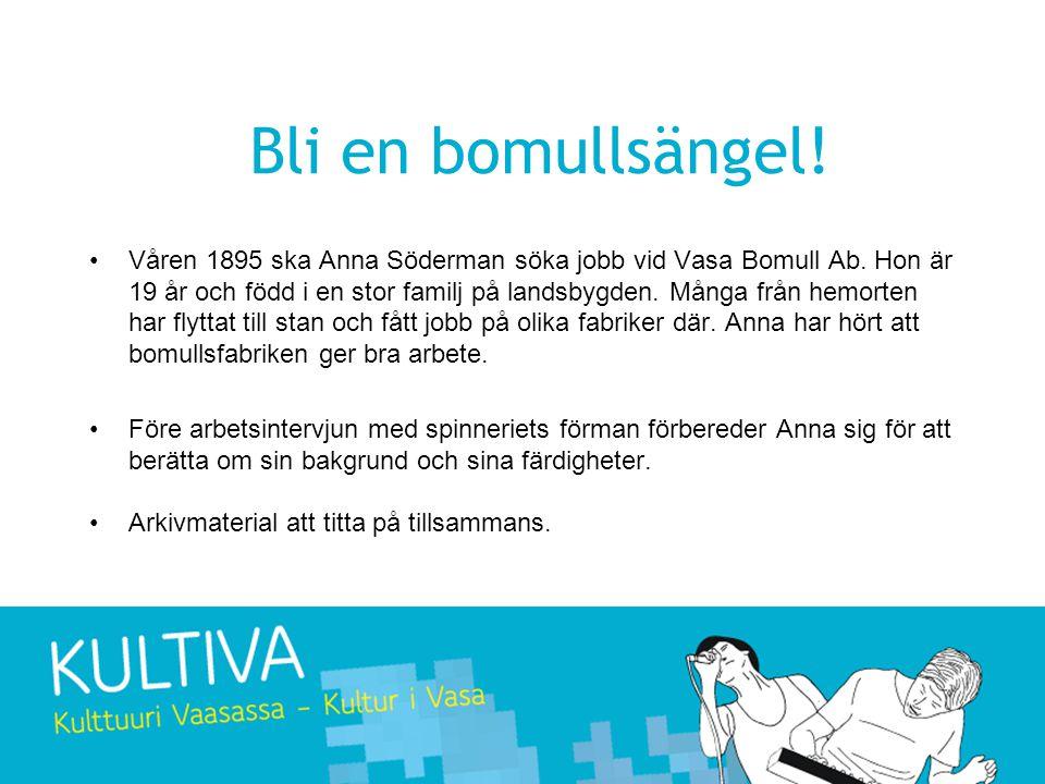 Bli en bomullsängel.•Våren 1895 ska Anna Söderman söka jobb vid Vasa Bomull Ab.