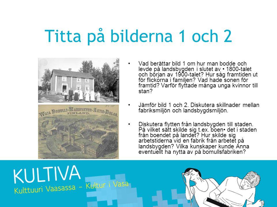 Titta på bilderna 1 och 2 •Vad berättar bild 1 om hur man bodde och levde på landsbygden i slutet av • 1800-talet och början av 1900-talet.